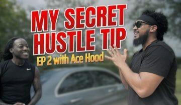 MY SECRET HUSTLE TIP w/ Ace Hood | Episode 2