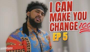 I CAN MAKE YOU CHANGE! 💯| Episode 5