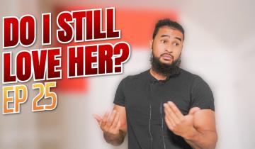 DO I STILL LOVE HER? | Episode 25