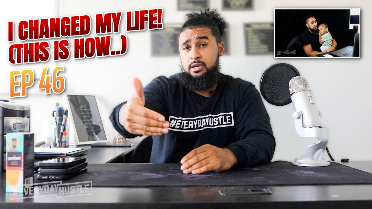 I CHANGED MY LIFE (THIS IS HOW..)   Episode 46